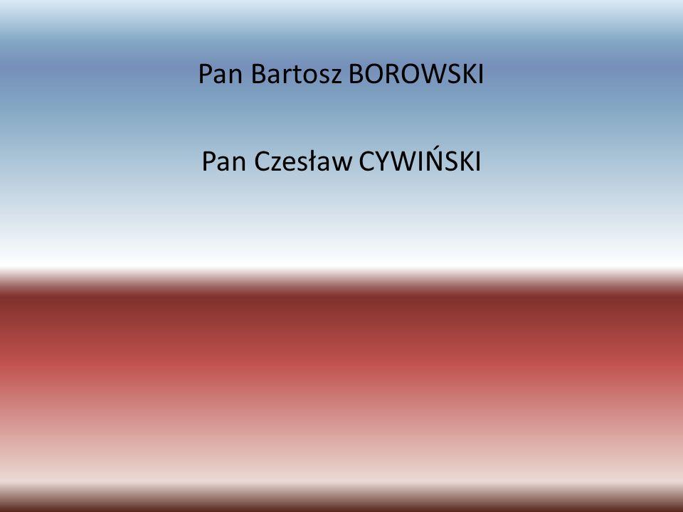 Pan Bartosz BOROWSKI Pan Czesław CYWIŃSKI