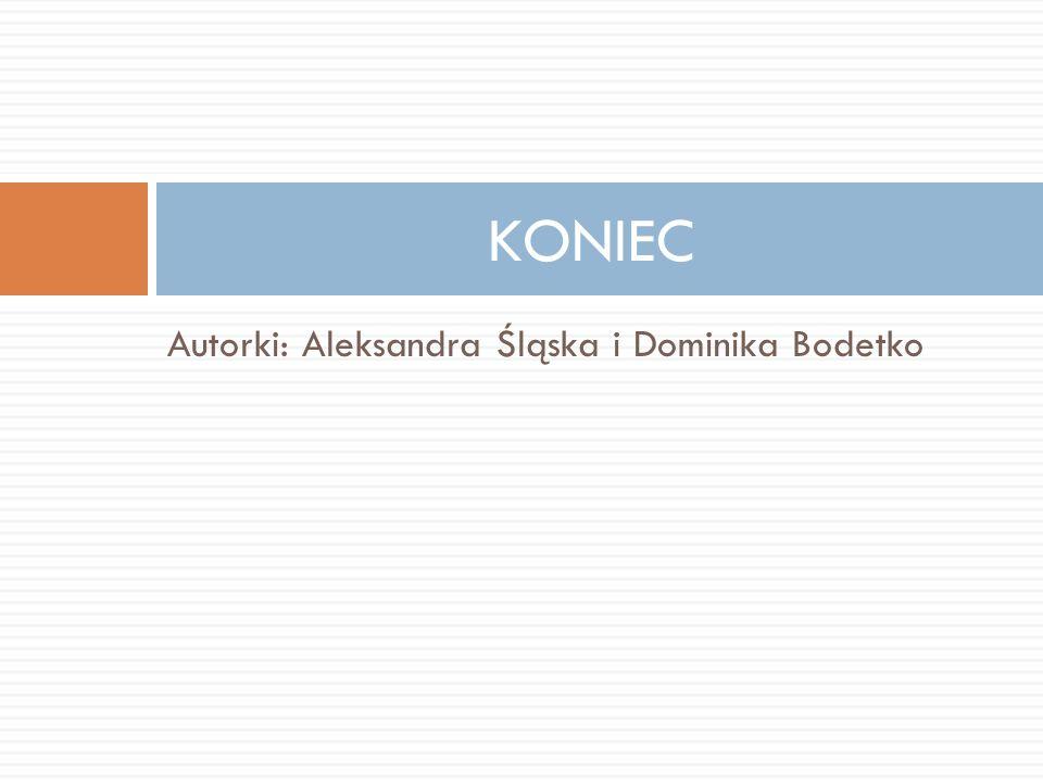 KONIEC Autorki: Aleksandra Śląska i Dominika Bodetko
