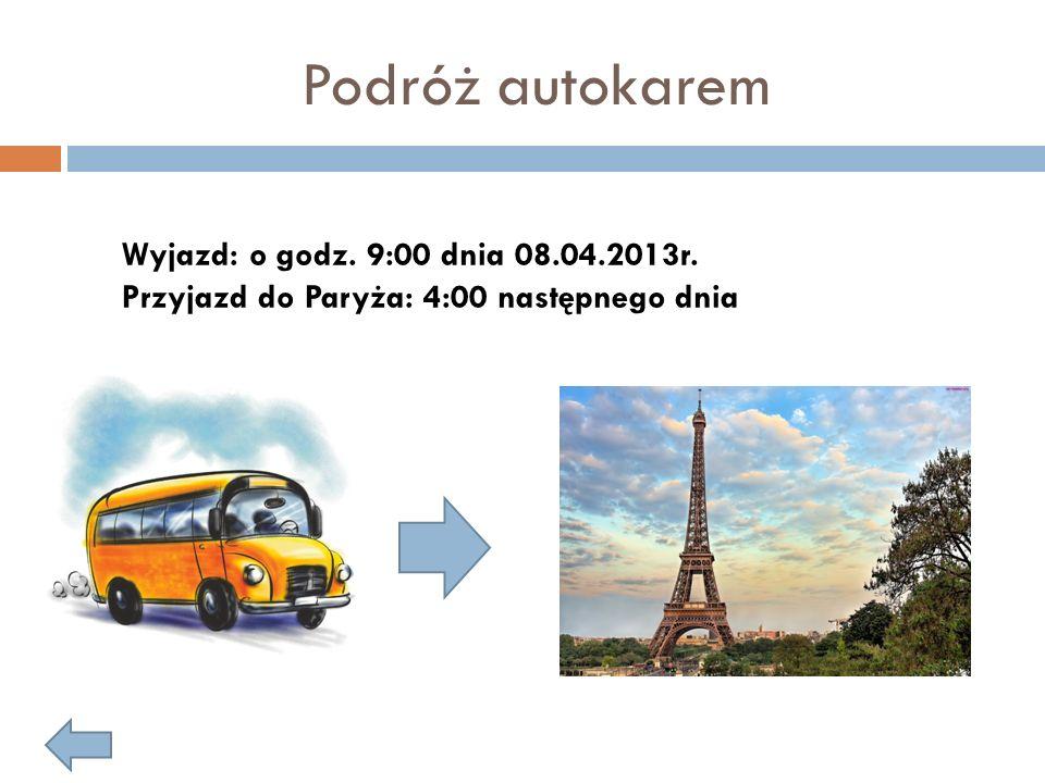 Podróż autokarem Wyjazd: o godz. 9:00 dnia 08.04.2013r.