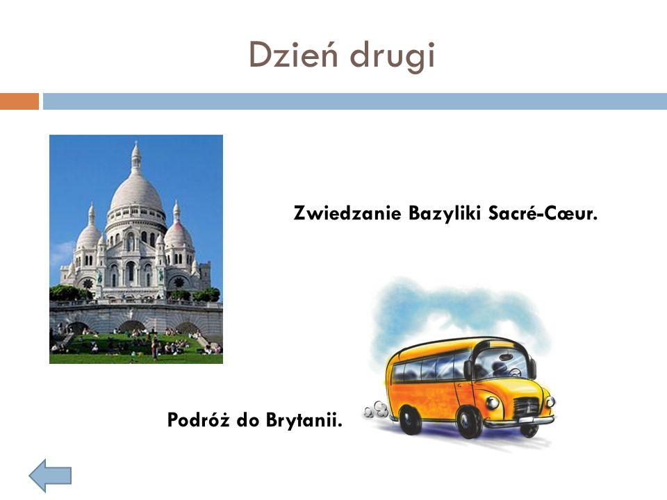 Dzień drugi Zwiedzanie Bazyliki Sacré-Cœur. Podróż do Brytanii.