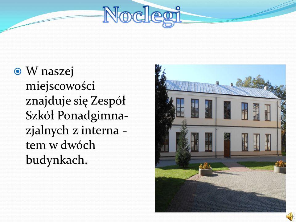 Noclegi W naszej miejscowości znajduje się Zespół Szkół Ponadgimna- zjalnych z interna - tem w dwóch budynkach.