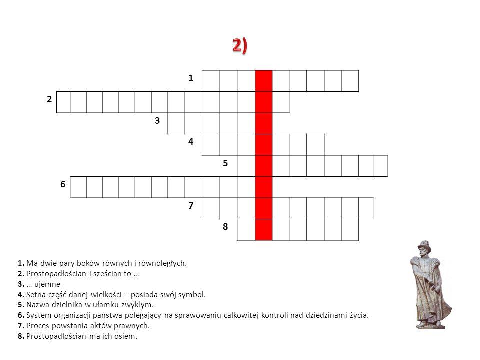 2) 1 2 3 4 5 6 7 8 1. Ma dwie pary boków równych i równoległych.