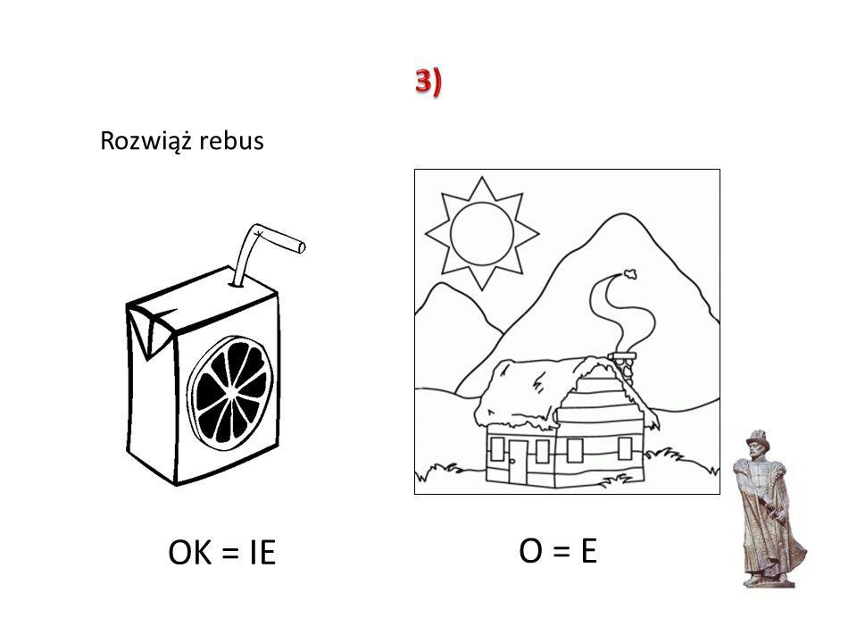 3) Rozwiąż rebus OK = IE O = E
