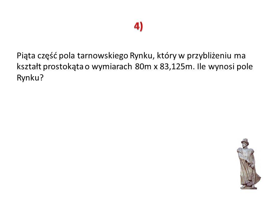 4) Piąta część pola tarnowskiego Rynku, który w przybliżeniu ma kształt prostokąta o wymiarach 80m x 83,125m.