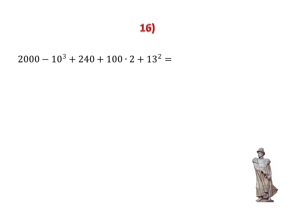 16) 2000− 10 3 +240+100∙2+ 13 2 =
