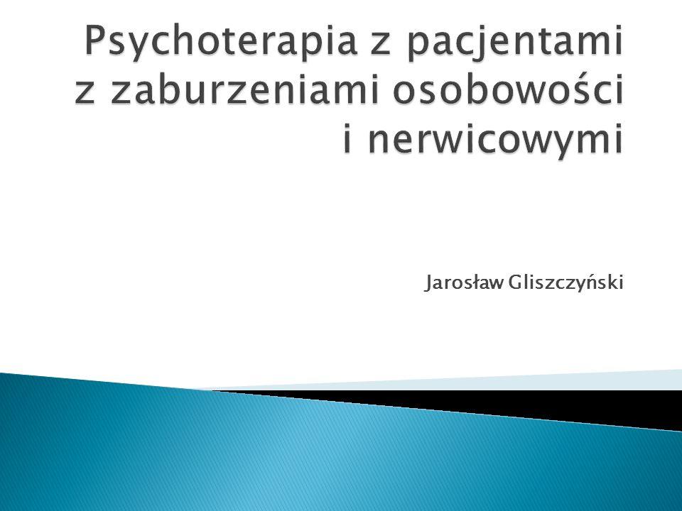 Psychoterapia z pacjentami z zaburzeniami osobowości i nerwicowymi