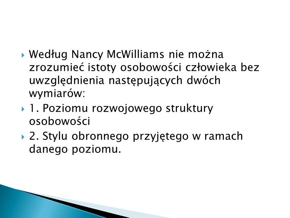 Według Nancy McWilliams nie można zrozumieć istoty osobowości człowieka bez uwzględnienia następujących dwóch wymiarów: