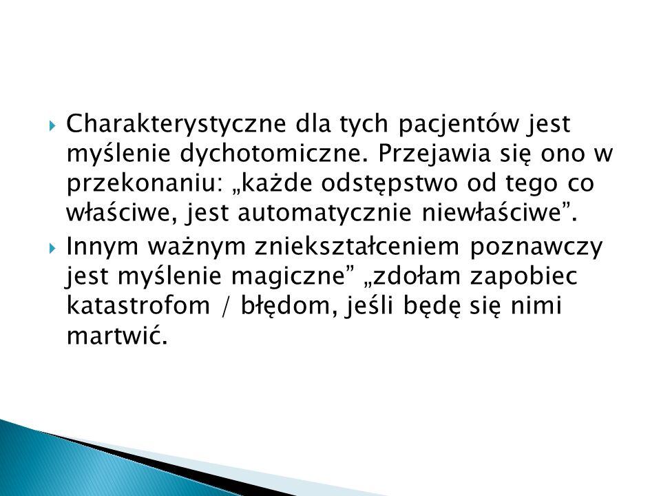Charakterystyczne dla tych pacjentów jest myślenie dychotomiczne