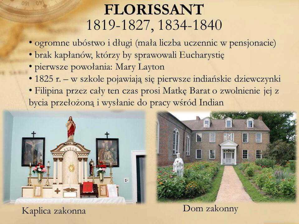 FLORISSANT 1819-1827, 1834-1840 ogromne ubóstwo i długi (mała liczba uczennic w pensjonacie) brak kapłanów, którzy by sprawowali Eucharystię.