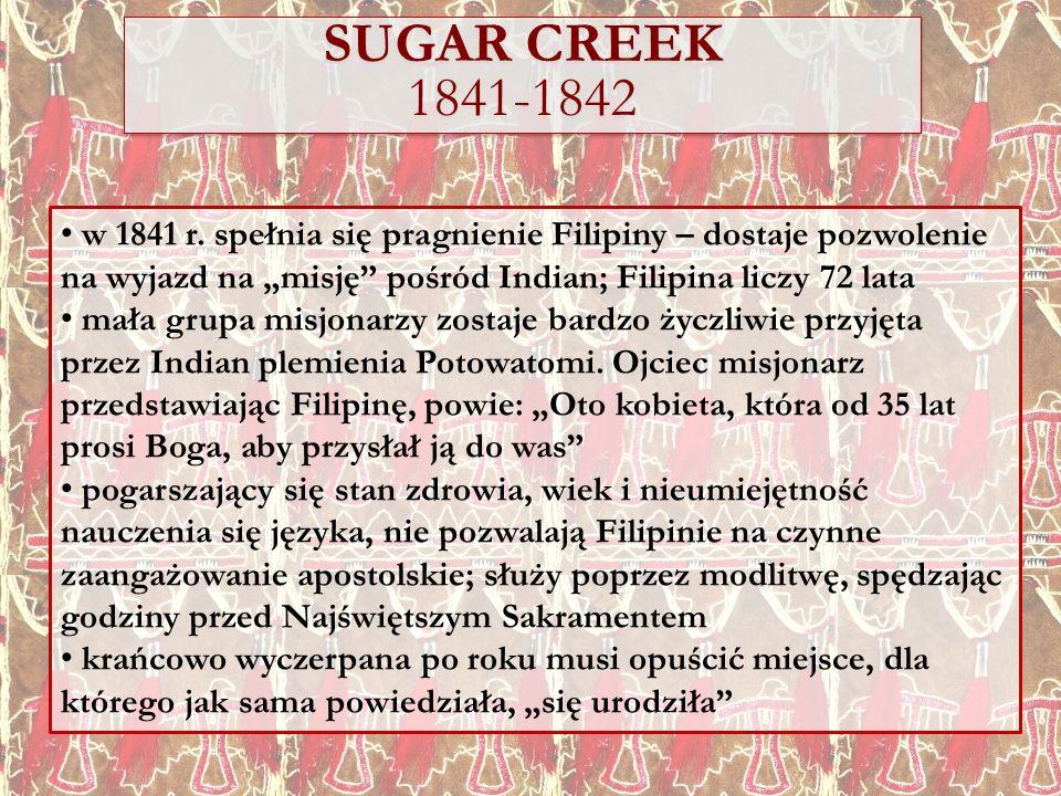 """SUGAR CREEK 1841-1842 w 1841 r. spełnia się pragnienie Filipiny – dostaje pozwolenie na wyjazd na """"misję pośród Indian; Filipina liczy 72 lata."""
