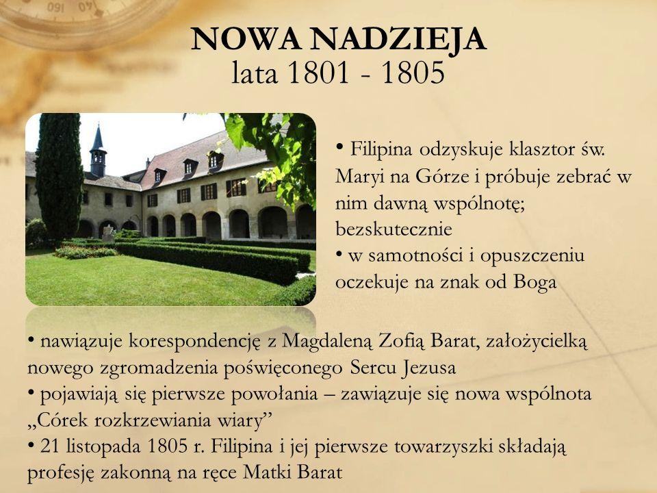 NOWA NADZIEJA lata 1801 - 1805 Filipina odzyskuje klasztor św. Maryi na Górze i próbuje zebrać w nim dawną wspólnotę; bezskutecznie.