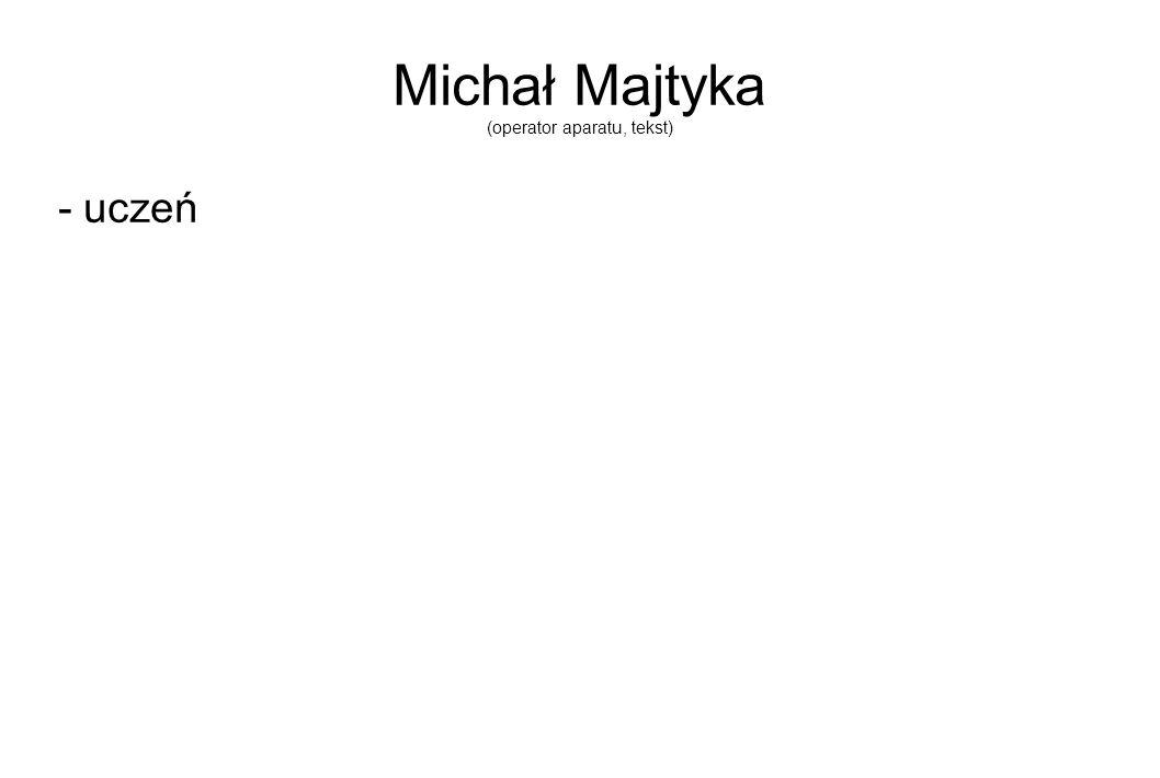 Michał Majtyka (operator aparatu, tekst)