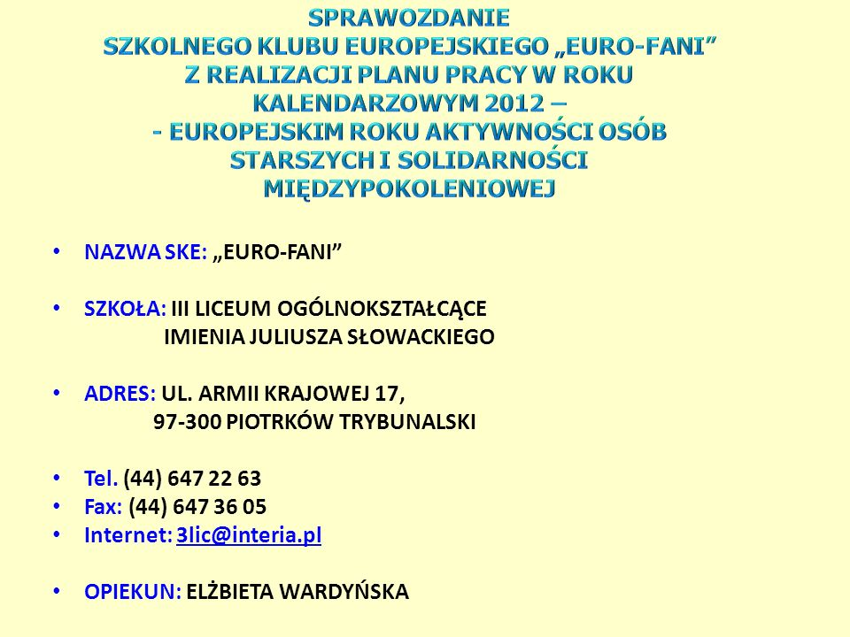 """SPRAWOZDANIE SZKOLNEGO KLUBU EUROPEJSKIEGO """"EURO-FANI Z REALIZACJI PLANU PRACY W ROKU KALENDARZOWYM 2012 – - EUROPEJSKIM ROKU AKTYWNOŚCI OSÓB STARSZYCH I SOLIDARNOŚCI MIĘDZYPOKOLENIOWEJ"""