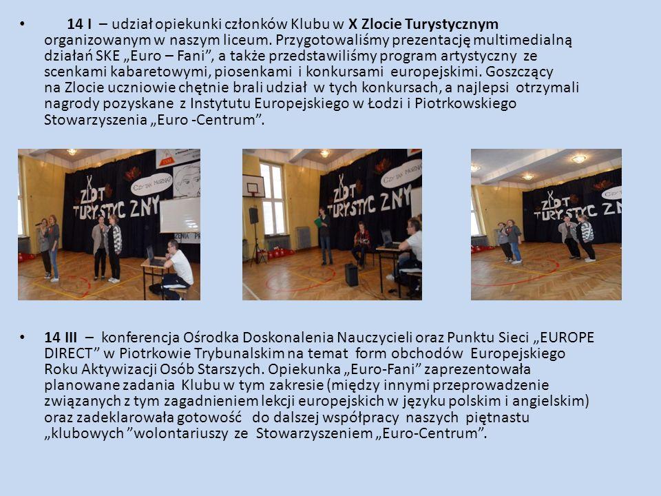 """14 I – udział opiekunki członków Klubu w X Zlocie Turystycznym organizowanym w naszym liceum. Przygotowaliśmy prezentację multimedialną działań SKE """"Euro – Fani , a także przedstawiliśmy program artystyczny ze scenkami kabaretowymi, piosenkami i konkursami europejskimi. Goszczący na Zlocie uczniowie chętnie brali udział w tych konkursach, a najlepsi otrzymali nagrody pozyskane z Instytutu Europejskiego w Łodzi i Piotrkowskiego Stowarzyszenia """"Euro -Centrum ."""