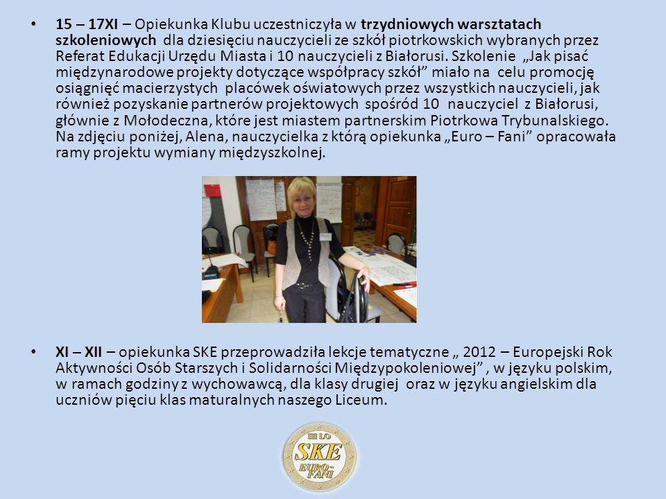 """15 – 17XI – Opiekunka Klubu uczestniczyła w trzydniowych warsztatach szkoleniowych dla dziesięciu nauczycieli ze szkół piotrkowskich wybranych przez Referat Edukacji Urzędu Miasta i 10 nauczycieli z Białorusi. Szkolenie """"Jak pisać międzynarodowe projekty dotyczące współpracy szkół miało na celu promocję osiągnięć macierzystych placówek oświatowych przez wszystkich nauczycieli, jak również pozyskanie partnerów projektowych spośród 10 nauczyciel z Białorusi, głównie z Mołodeczna, które jest miastem partnerskim Piotrkowa Trybunalskiego. Na zdjęciu poniżej, Alena, nauczycielka z którą opiekunka """"Euro – Fani opracowała ramy projektu wymiany międzyszkolnej."""