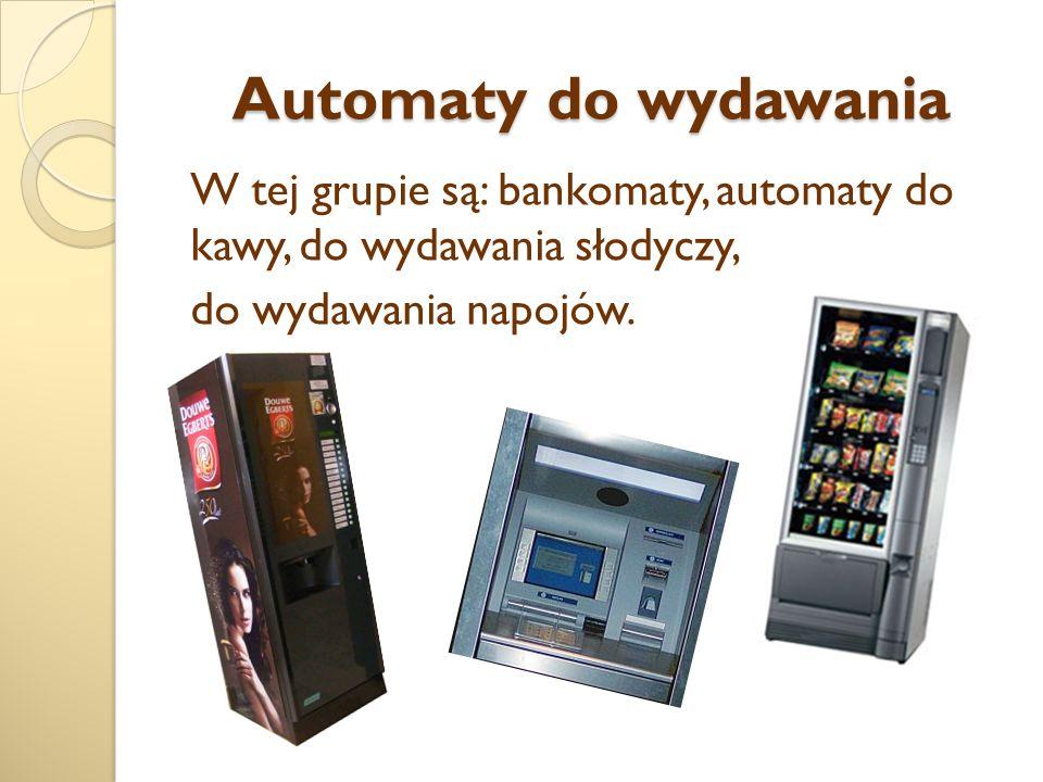 Automaty do wydawania W tej grupie są: bankomaty, automaty do kawy, do wydawania słodyczy, do wydawania napojów.