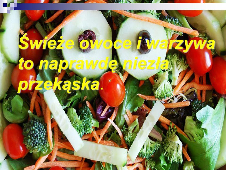 Świeże owoce i warzywa to naprawdę niezła przekąska.