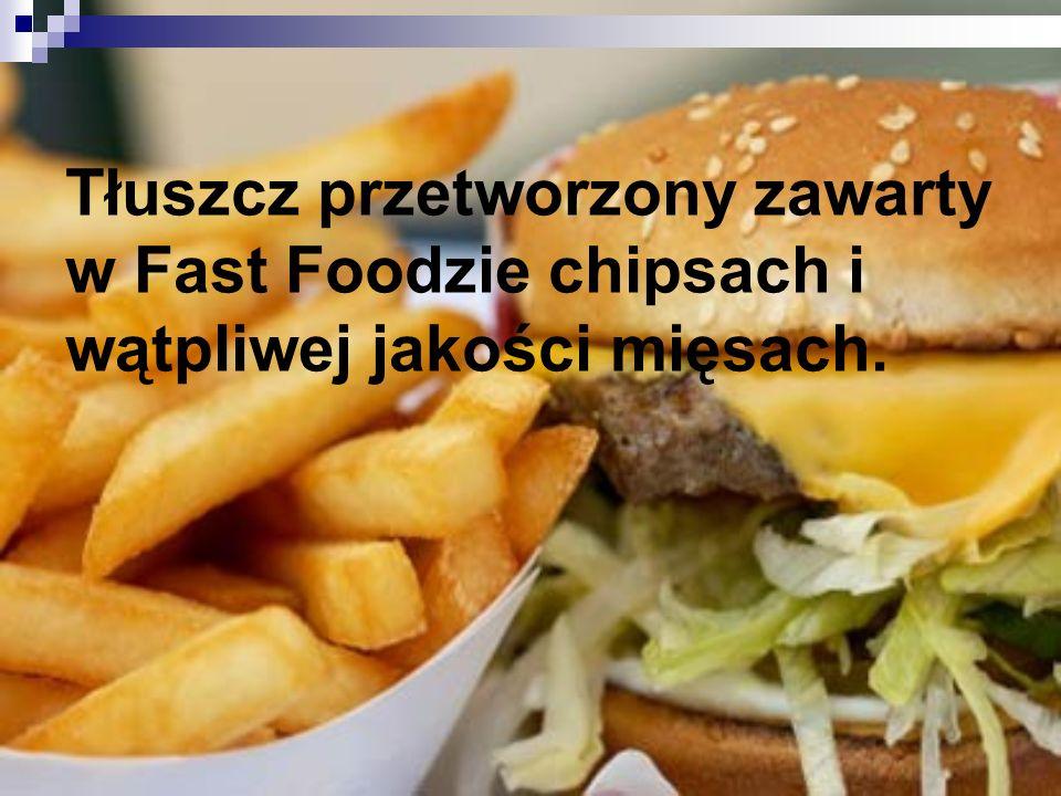 Tłuszcz przetworzony zawarty w Fast Foodzie chipsach i wątpliwej jakości mięsach.