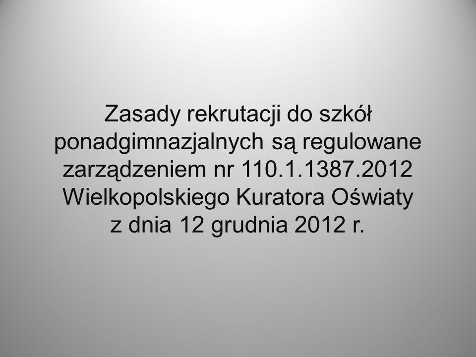 Zasady rekrutacji do szkół ponadgimnazjalnych są regulowane zarządzeniem nr 110.1.1387.2012 Wielkopolskiego Kuratora Oświaty z dnia 12 grudnia 2012 r.