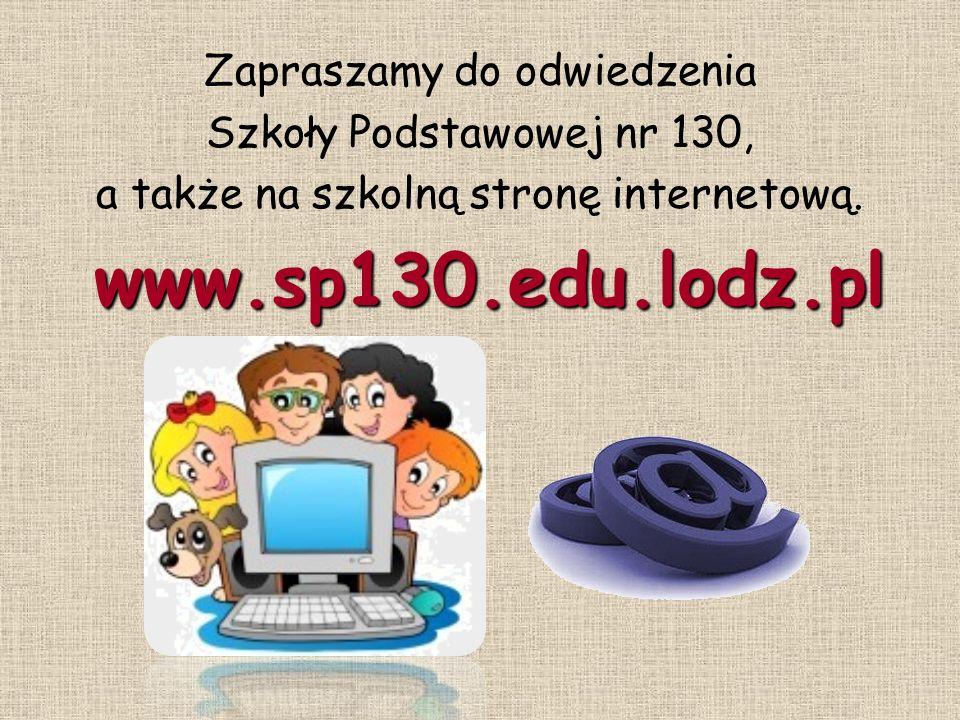www.sp130.edu.lodz.pl Zapraszamy do odwiedzenia