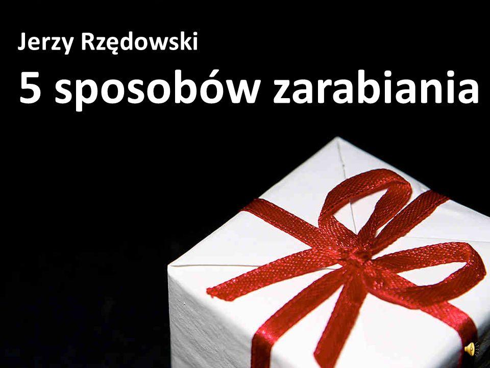 5 sposobów zarabiania Jerzy Rzędowski