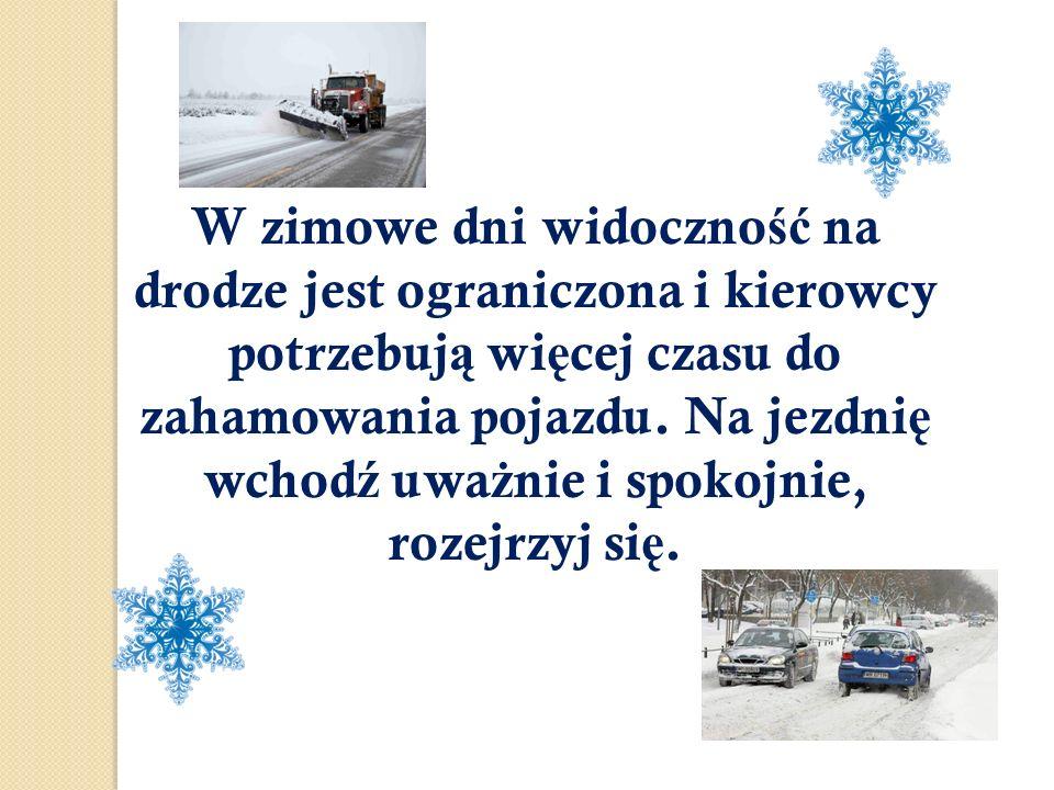 W zimowe dni widoczność na drodze jest ograniczona i kierowcy potrzebują więcej czasu do zahamowania pojazdu.