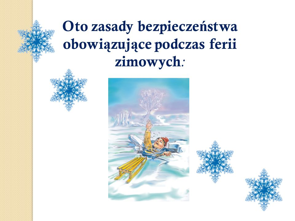 Oto zasady bezpieczeństwa obowiązujące podczas ferii zimowych: