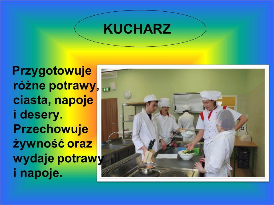 KUCHARZ Przygotowuje różne potrawy, ciasta, napoje i desery.