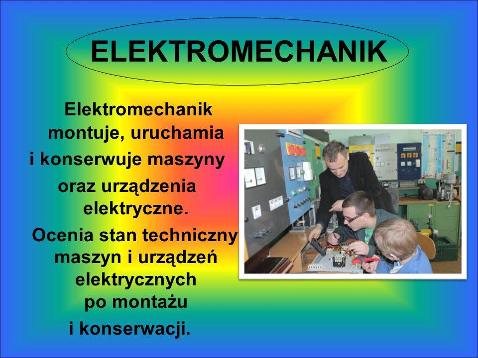 ELEKTROMECHANIK Elektromechanik montuje, uruchamia