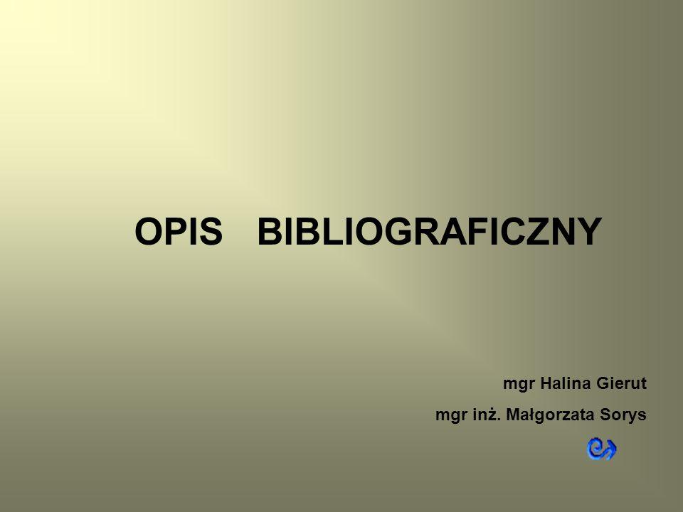 OPIS BIBLIOGRAFICZNY mgr Halina Gierut mgr inż. Małgorzata Sorys