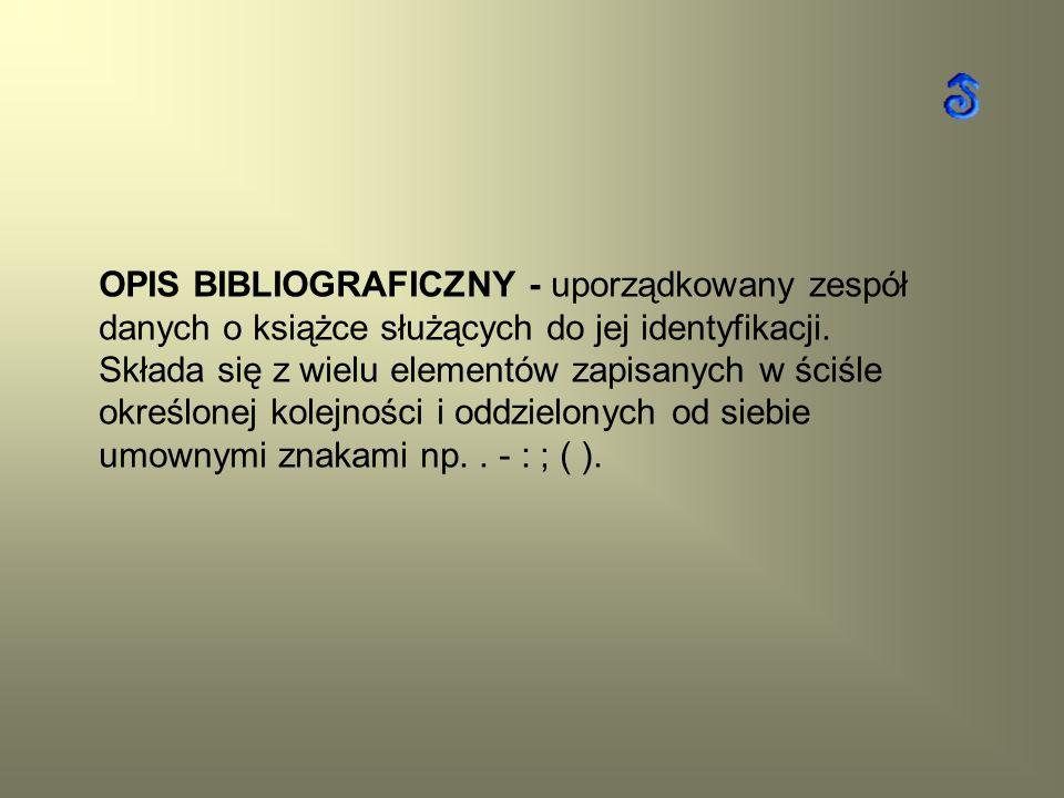 OPIS BIBLIOGRAFICZNY - uporządkowany zespół danych o książce służących do jej identyfikacji.