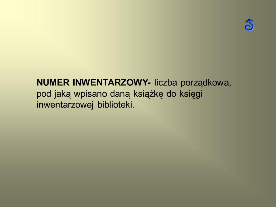 NUMER INWENTARZOWY- liczba porządkowa, pod jaką wpisano daną książkę do księgi inwentarzowej biblioteki.