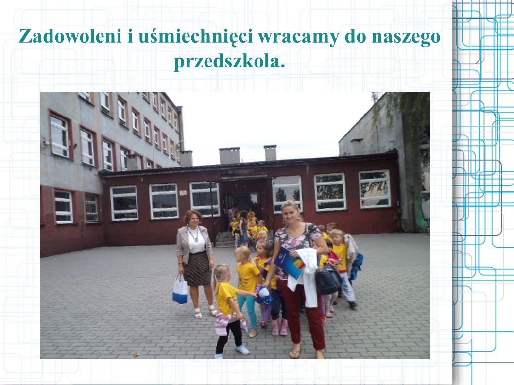 Zadowoleni i uśmiechnięci wracamy do naszego przedszkola.