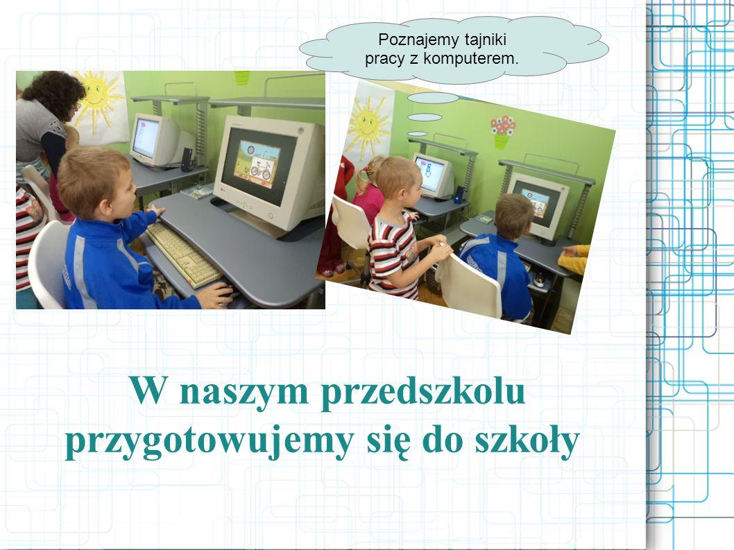 W naszym przedszkolu przygotowujemy się do szkoły