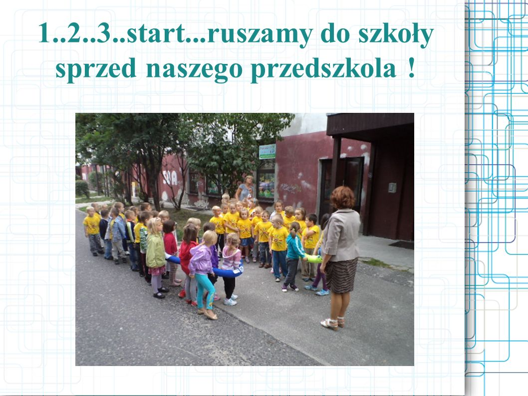 1..2..3..start...ruszamy do szkoły sprzed naszego przedszkola !