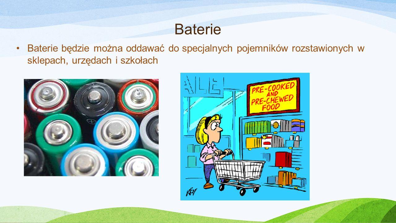 Baterie Baterie będzie można oddawać do specjalnych pojemników rozstawionych w sklepach, urzędach i szkołach.