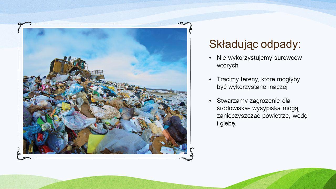 Składując odpady: Nie wykorzystujemy surowców wtórych
