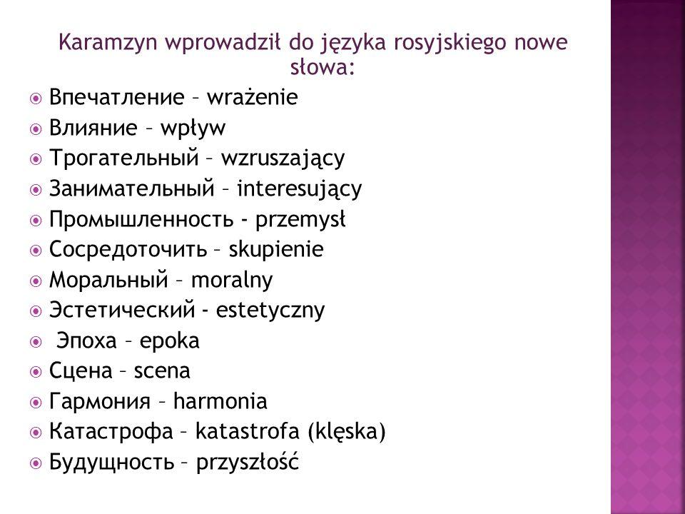 Karamzyn wprowadził do języka rosyjskiego nowe słowa: