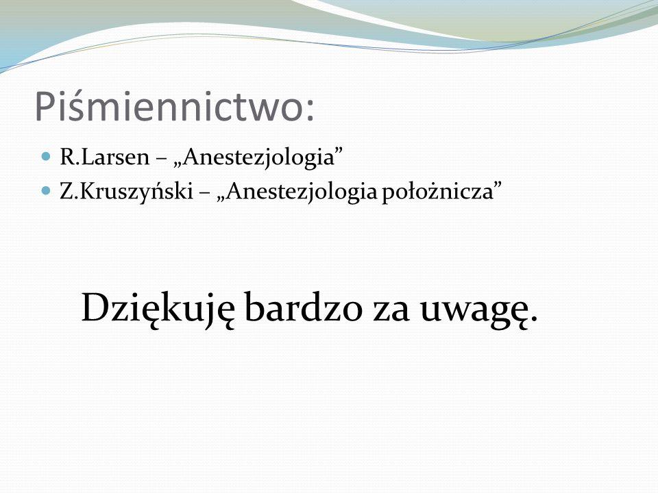 """Piśmiennictwo: Dziękuję bardzo za uwagę. R.Larsen – """"Anestezjologia"""