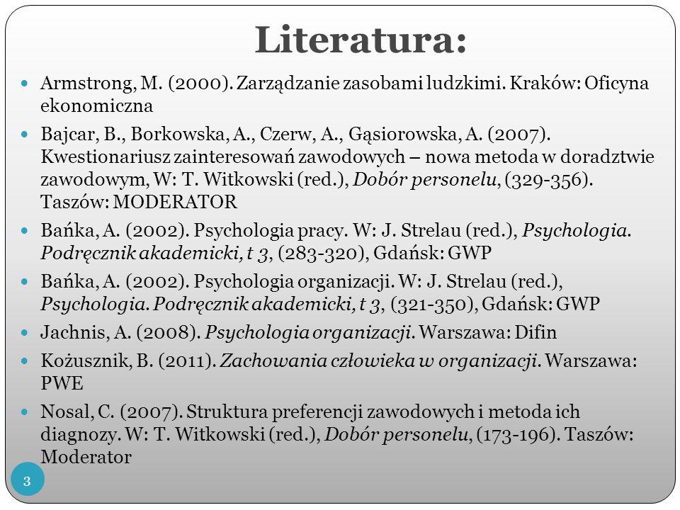 Literatura: Armstrong, M. (2000). Zarządzanie zasobami ludzkimi. Kraków: Oficyna ekonomiczna.