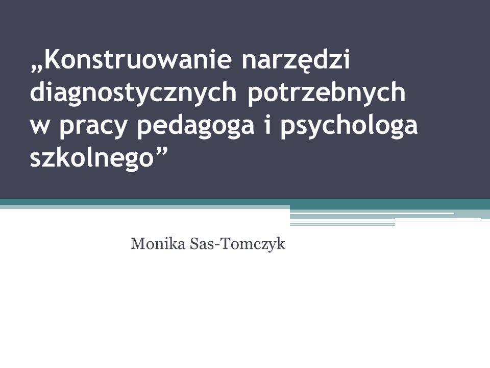 """""""Konstruowanie narzędzi diagnostycznych potrzebnych w pracy pedagoga i psychologa szkolnego"""