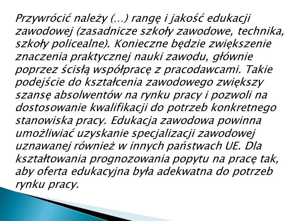 Przywrócić należy (…) rangę i jakość edukacji zawodowej (zasadnicze szkoły zawodowe, technika, szkoły policealne).