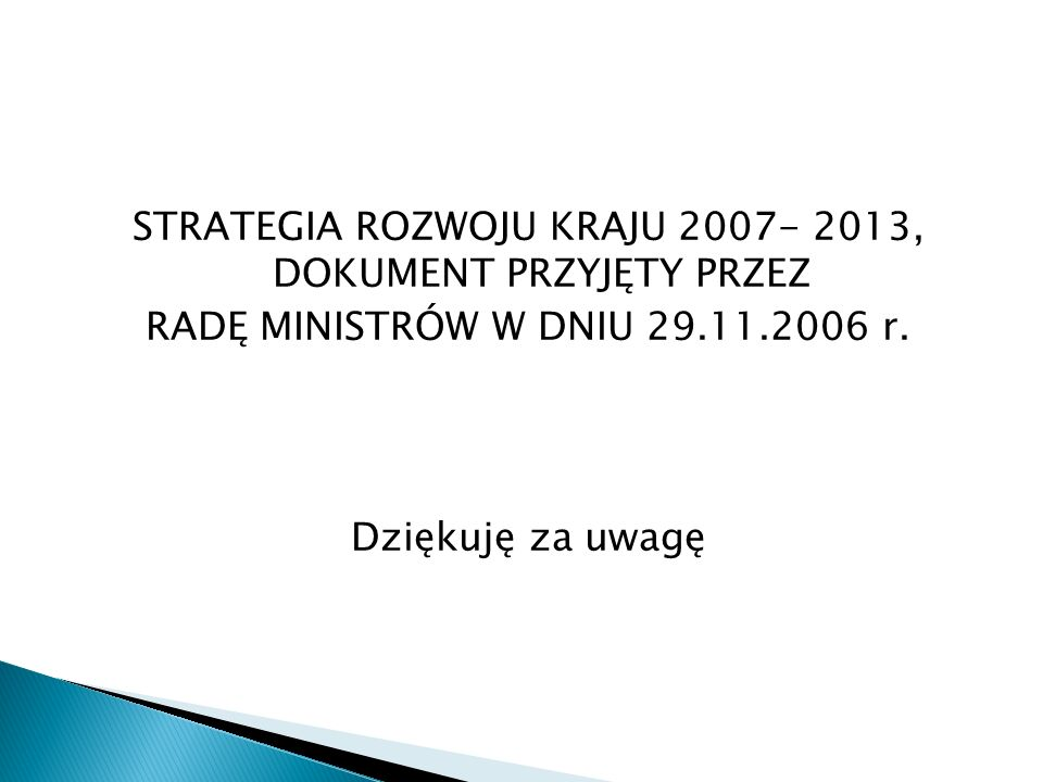 STRATEGIA ROZWOJU KRAJU 2007- 2013, DOKUMENT PRZYJĘTY PRZEZ RADĘ MINISTRÓW W DNIU 29.11.2006 r.