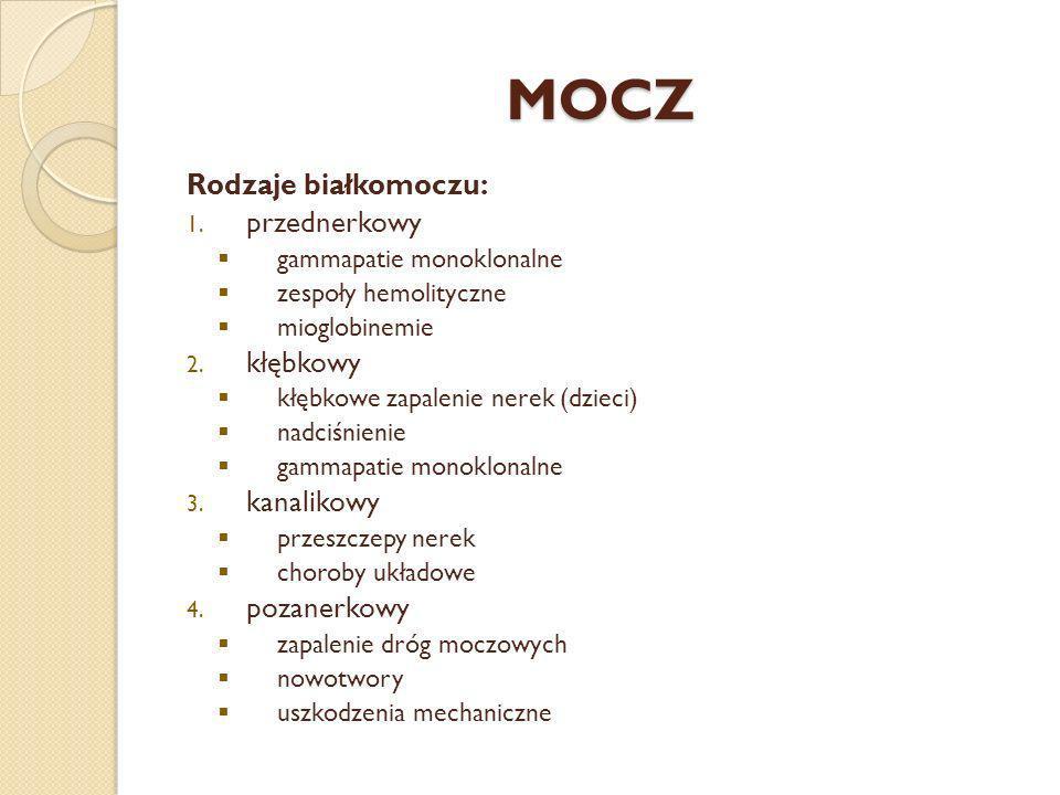 MOCZ Rodzaje białkomoczu: przednerkowy kłębkowy kanalikowy pozanerkowy
