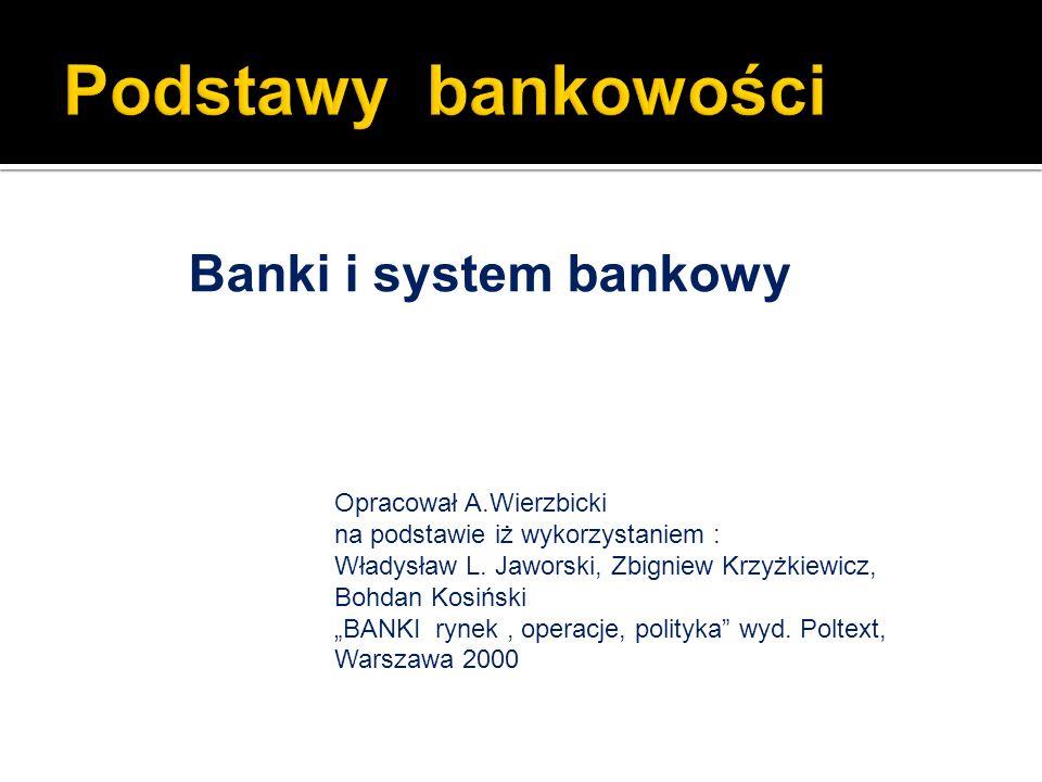 Podstawy bankowości Banki i system bankowy Opracował A.Wierzbicki