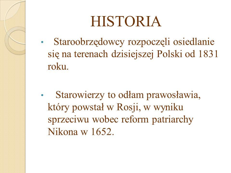 HISTORIA Staroobrzędowcy rozpoczęli osiedlanie się na terenach dzisiejszej Polski od 1831 roku.