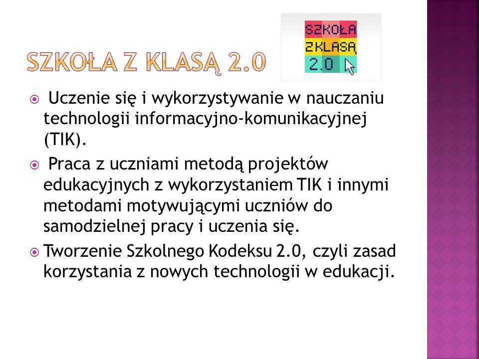 Szkoła z klasą 2.0Uczenie się i wykorzystywanie w nauczaniu technologii informacyjno-komunikacyjnej (TIK).