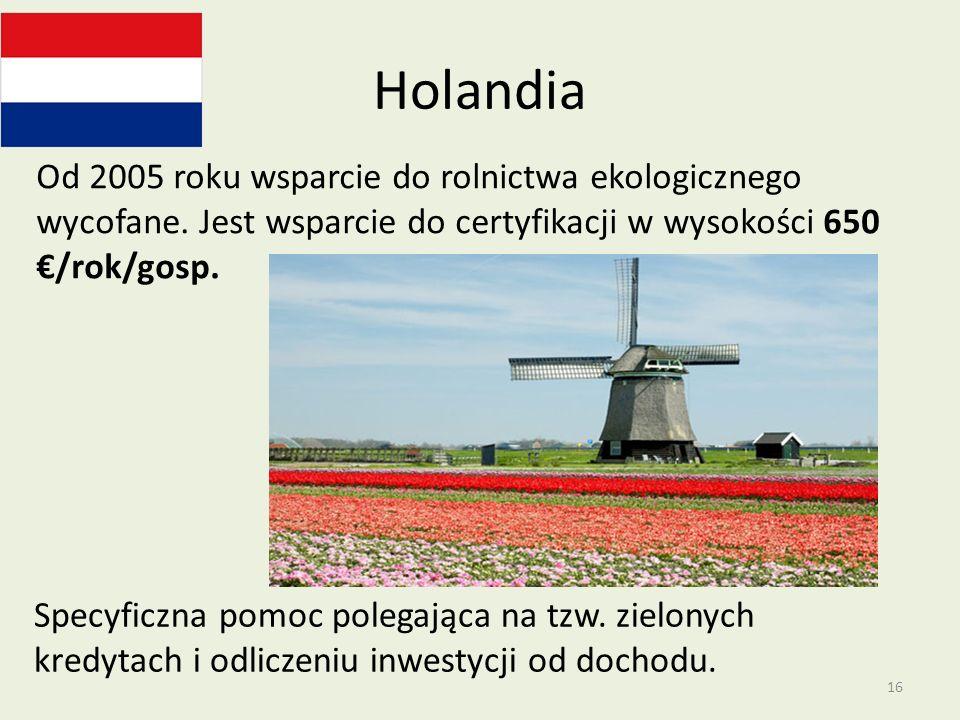 HolandiaOd 2005 roku wsparcie do rolnictwa ekologicznego wycofane. Jest wsparcie do certyfikacji w wysokości 650 €/rok/gosp.