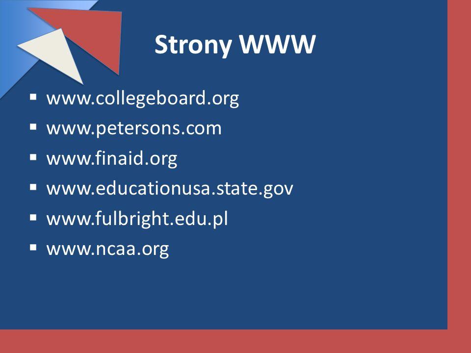 Strony WWW www.collegeboard.org www.petersons.com www.finaid.org