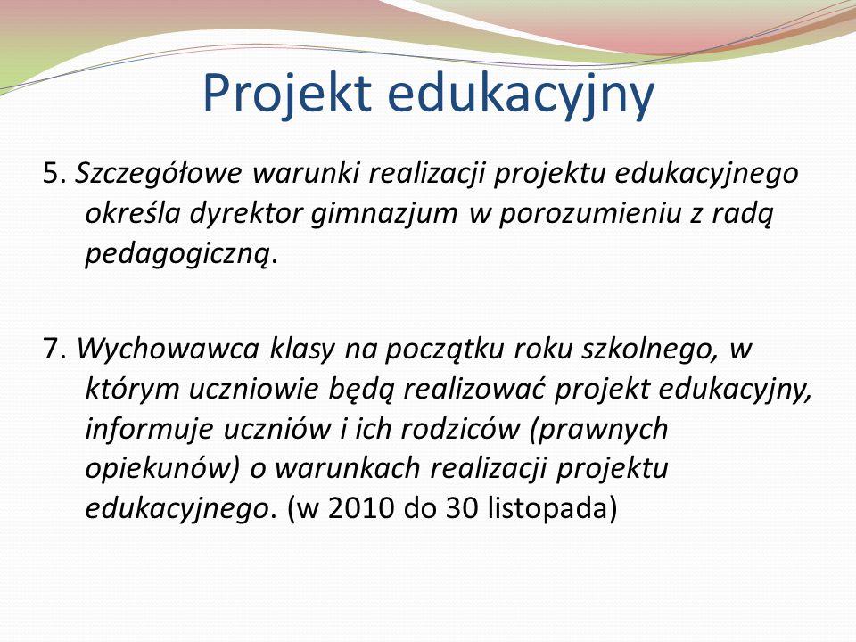 Projekt edukacyjny 5. Szczegółowe warunki realizacji projektu edukacyjnego określa dyrektor gimnazjum w porozumieniu z radą pedagogiczną.